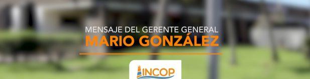 , Mensaje del Gerente General de INCOP Sr. Mario González